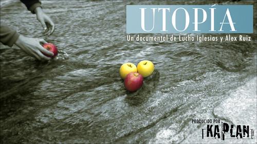 Utopía, un documental de Lucho Iglesias y Álex Ruiz