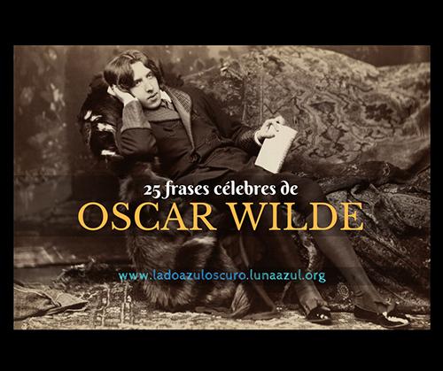 25 Frases Célebres De Oscar Wilde El Lado Azul Oscuro